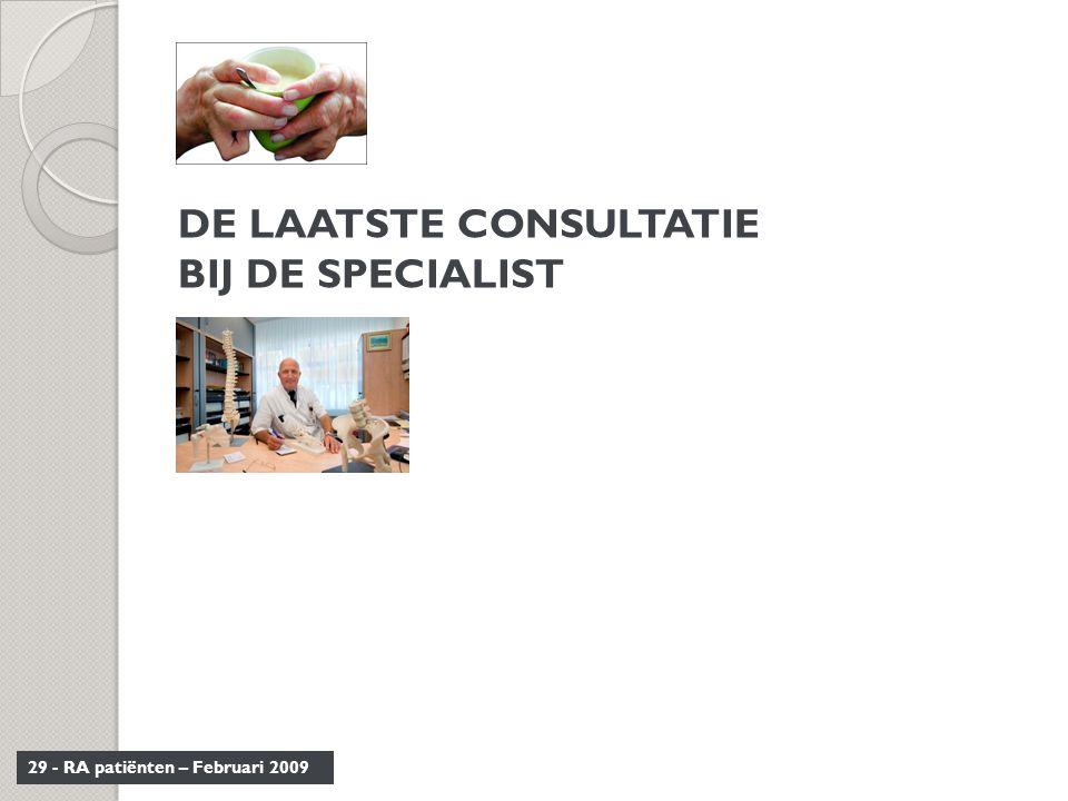29 - RA patiënten – Februari 2009 DE LAATSTE CONSULTATIE BIJ DE SPECIALIST
