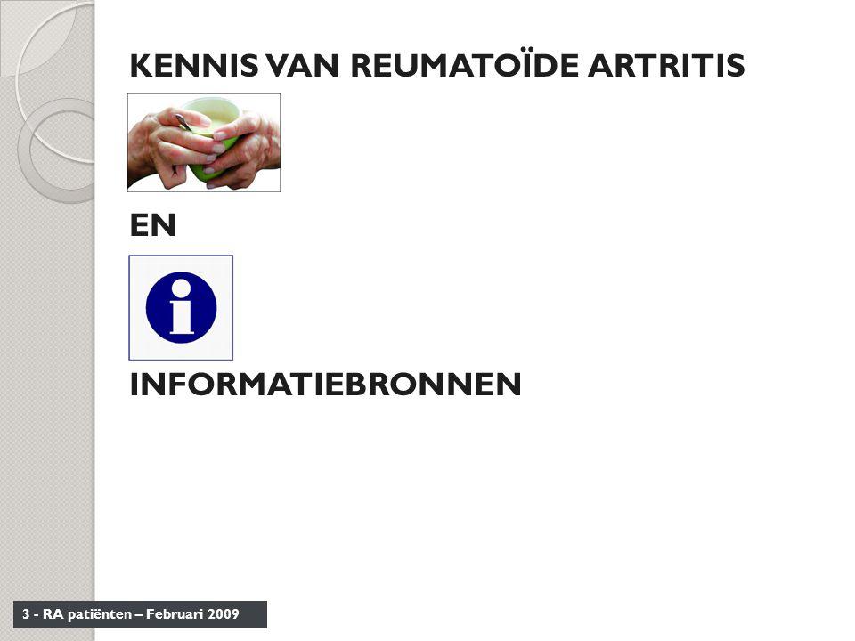 34 - RA patiënten – Februari 2009  De patiënten (en de artsen?) zijn te weinig geïnformeerd over de middelen voor financiële, praktische, sociale en paramedische hulp waarvan zij zouden kunnen genieten bij de aanpak van hun ziekte.