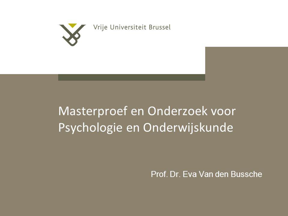 Masterproef en Onderzoek voor Psychologie en Onderwijskunde Prof. Dr. Eva Van den Bussche