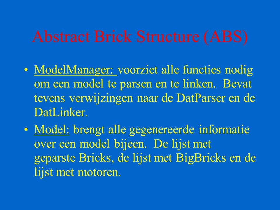 Abstract Brick Structure (ABS) ModelManager: voorziet alle functies nodig om een model te parsen en te linken.