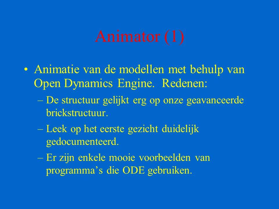 Animator (1) Animatie van de modellen met behulp van Open Dynamics Engine. Redenen: –De structuur gelijkt erg op onze geavanceerde brickstructuur. –Le