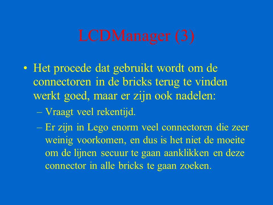 LCDManager (3) Het procede dat gebruikt wordt om de connectoren in de bricks terug te vinden werkt goed, maar er zijn ook nadelen: –Vraagt veel rekent