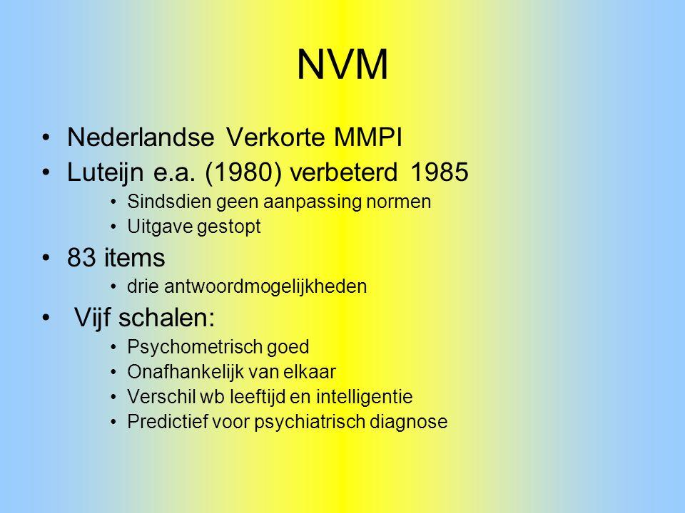 NVM Nederlandse Verkorte MMPI Luteijn e.a. (1980) verbeterd 1985 Sindsdien geen aanpassing normen Uitgave gestopt 83 items drie antwoordmogelijkheden