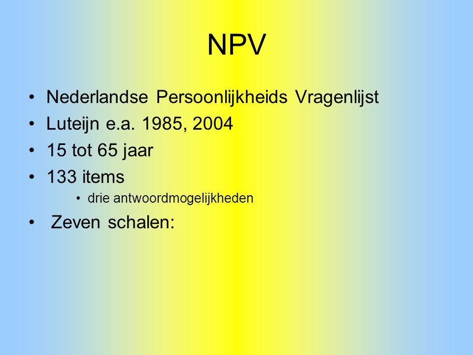NPV Nederlandse Persoonlijkheids Vragenlijst Luteijn e.a. 1985, 2004 15 tot 65 jaar 133 items drie antwoordmogelijkheden Zeven schalen:
