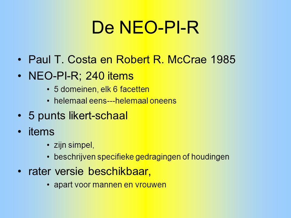 De NEO-PI-R Paul T. Costa en Robert R. McCrae 1985 NEO-PI-R; 240 items 5 domeinen, elk 6 facetten helemaal eens---helemaal oneens 5 punts likert-schaa