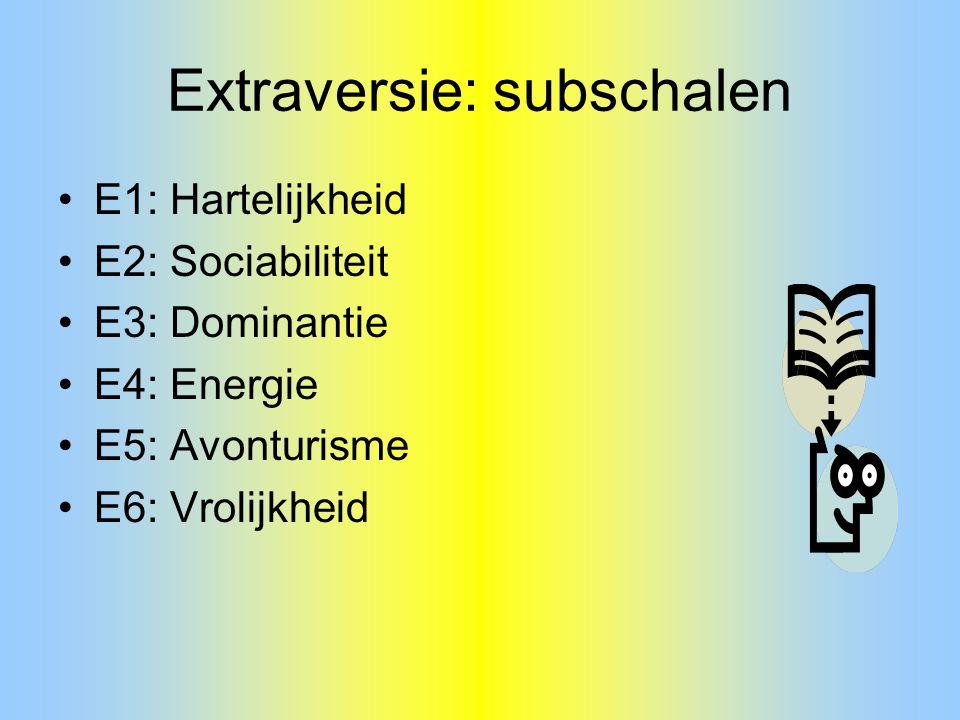Extraversie: subschalen E1: Hartelijkheid E2: Sociabiliteit E3: Dominantie E4: Energie E5: Avonturisme E6: Vrolijkheid