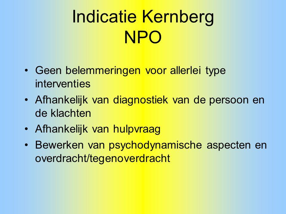 Indicatie Kernberg NPO Geen belemmeringen voor allerlei type interventies Afhankelijk van diagnostiek van de persoon en de klachten Afhankelijk van hu