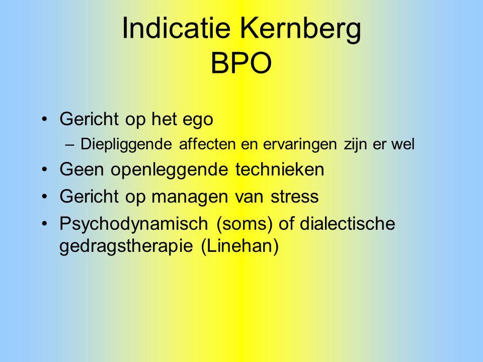 Indicatie Kernberg BPO Gericht op het ego –Diepliggende affecten en ervaringen zijn er wel Geen openleggende technieken Gericht op managen van stress