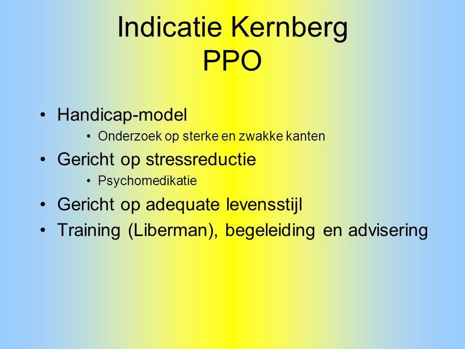 Indicatie Kernberg PPO Handicap-model Onderzoek op sterke en zwakke kanten Gericht op stressreductie Psychomedikatie Gericht op adequate levensstijl T