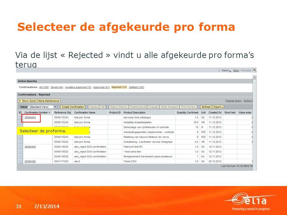 7/13/2014317/13/201431 Selecteer de afgekeurde pro forma Via de lijst « Rejected » vindt u alle afgekeurde pro forma's terug Selecteer de proforma.