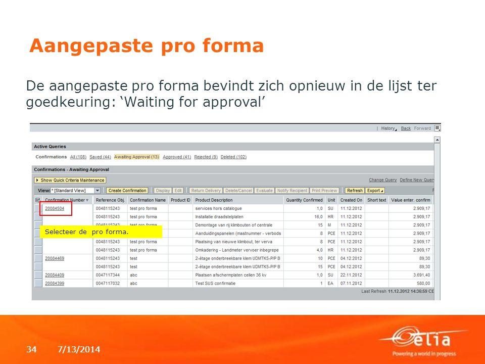 7/13/2014347/13/201434 Aangepaste pro forma De aangepaste pro forma bevindt zich opnieuw in de lijst ter goedkeuring: 'Waiting for approval' Selecteer de pro forma.