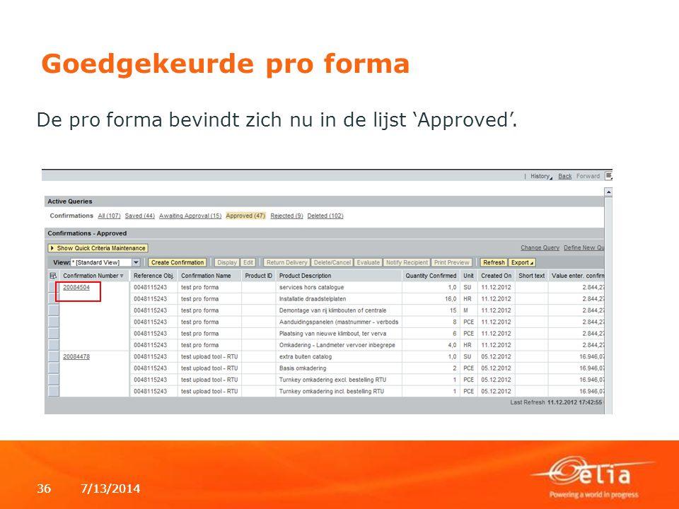 7/13/2014367/13/201436 Goedgekeurde pro forma De pro forma bevindt zich nu in de lijst 'Approved'.