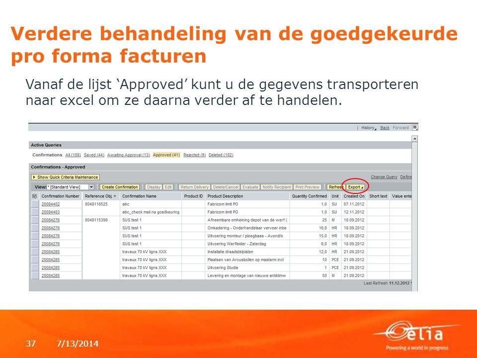 7/13/2014377/13/201437 Verdere behandeling van de goedgekeurde pro forma facturen Vanaf de lijst 'Approved' kunt u de gegevens transporteren naar excel om ze daarna verder af te handelen.