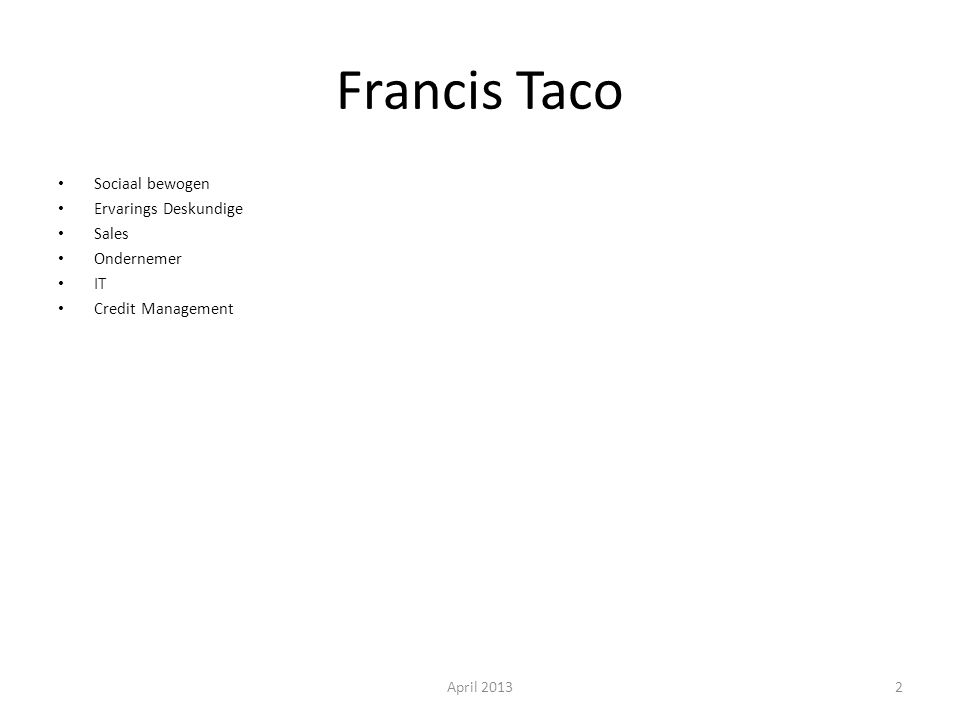 Francis Taco Sociaal bewogen Ervarings Deskundige Sales Ondernemer IT Credit Management April 20132