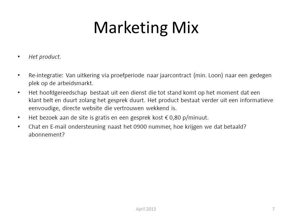 Marketing Mix Het product. Re-integratie: Van uitkering via proefperiode naar jaarcontract (min. Loon) naar een gedegen plek op de arbeidsmarkt. Het h