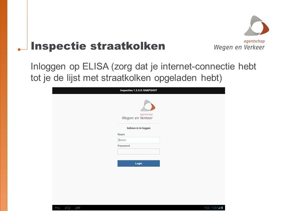 Inspectie straatkolken Inloggen op ELISA (zorg dat je internet-connectie hebt tot je de lijst met straatkolken opgeladen hebt)
