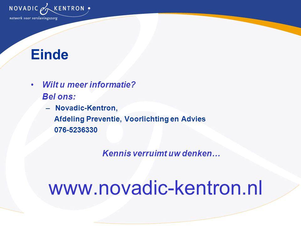Einde Wilt u meer informatie? Bel ons: –Novadic-Kentron, Afdeling Preventie, Voorlichting en Advies 076-5236330 Kennis verruimt uw denken… www.novadic
