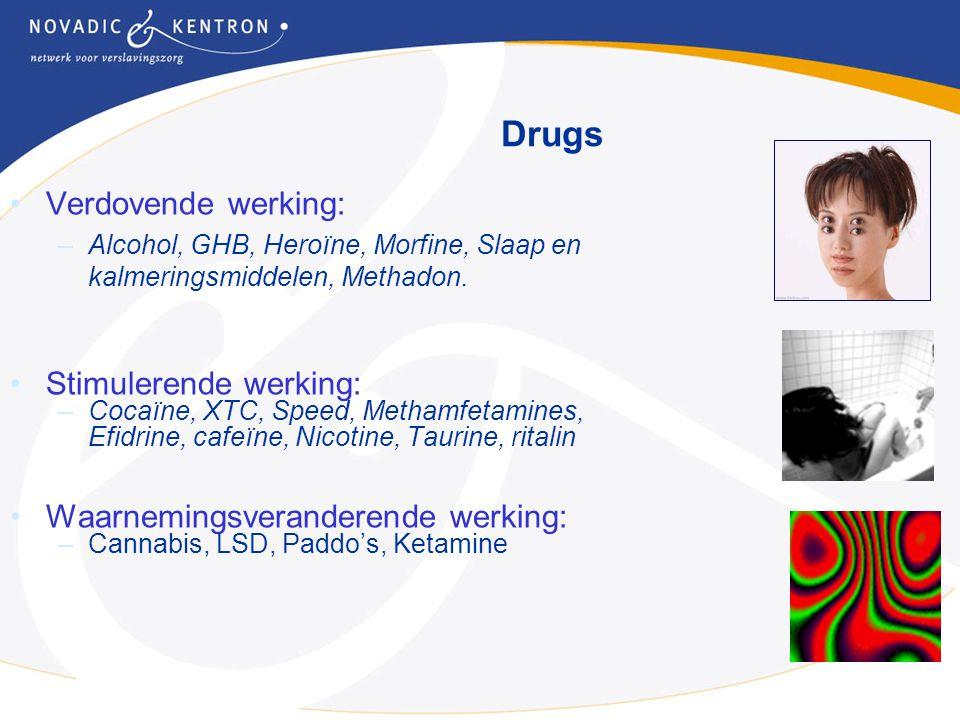 Verdovende werking: –Alcohol, GHB, Heroïne, Morfine, Slaap en kalmeringsmiddelen, Methadon. Stimulerende werking: –Cocaïne, XTC, Speed, Methamfetamine