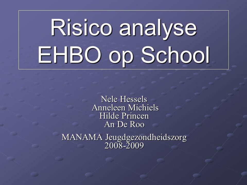 Nele Hessels Anneleen Michiels Anneleen Michiels Hilde Princen An De Roo MANAMA Jeugdgezondheidszorg 2008-2009 Risico analyse EHBO op School