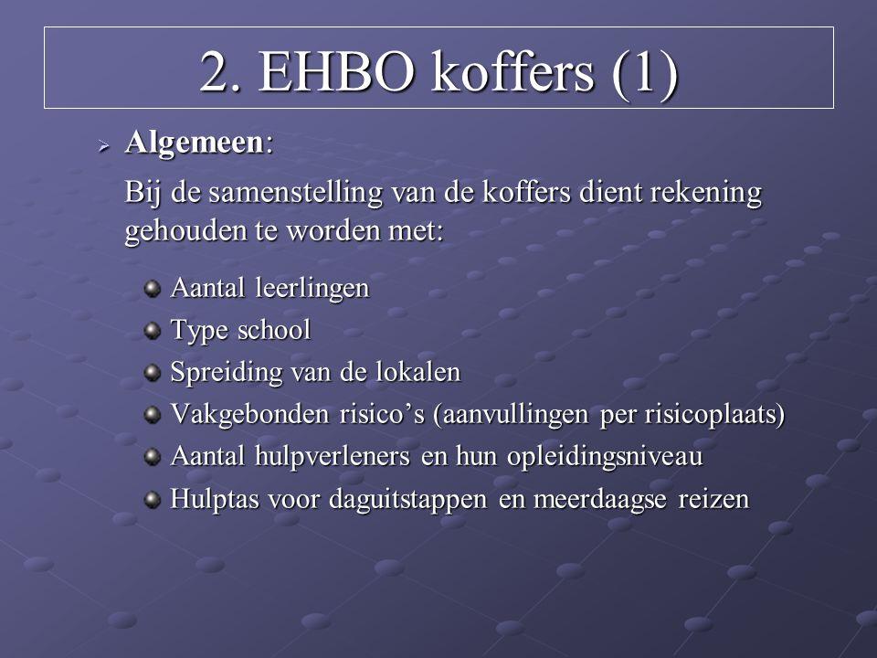 2. EHBO koffers (1)  Algemeen: Bij de samenstelling van de koffers dient rekening gehouden te worden met: Aantal leerlingen Aantal leerlingen Type sc