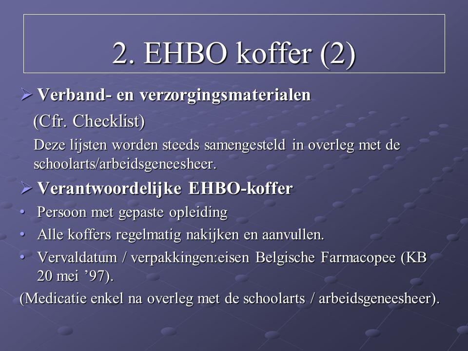 2. EHBO koffer (2)  Verband- en verzorgingsmaterialen (Cfr. Checklist) (Cfr. Checklist) Deze lijsten worden steeds samengesteld in overleg met de sch