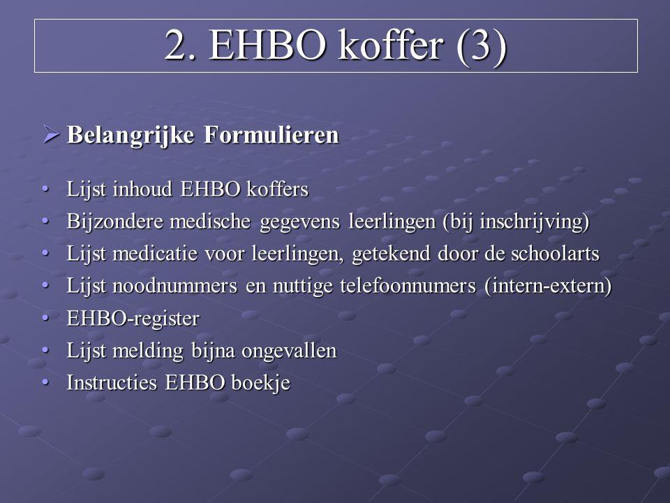 2. EHBO koffer (3)  Belangrijke Formulieren Lijst inhoud EHBO koffers Lijst inhoud EHBO koffers Bijzondere medische gegevens leerlingen (bij inschrij
