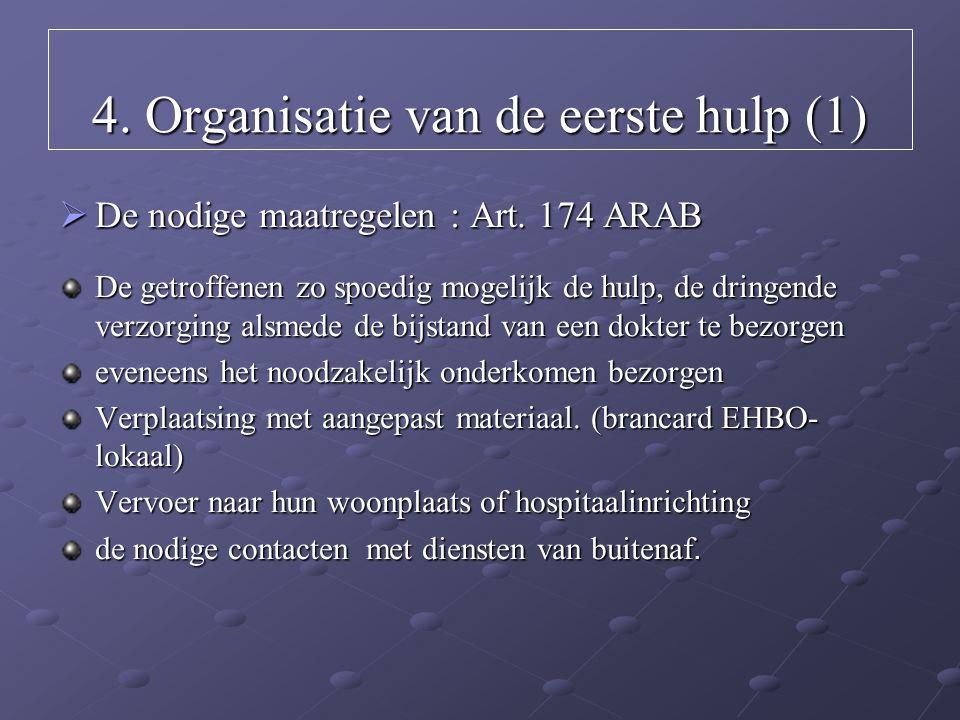 4. Organisatie van de eerste hulp (1)  De nodige maatregelen : Art. 174 ARAB De getroffenen zo spoedig mogelijk de hulp, de dringende verzorging alsm