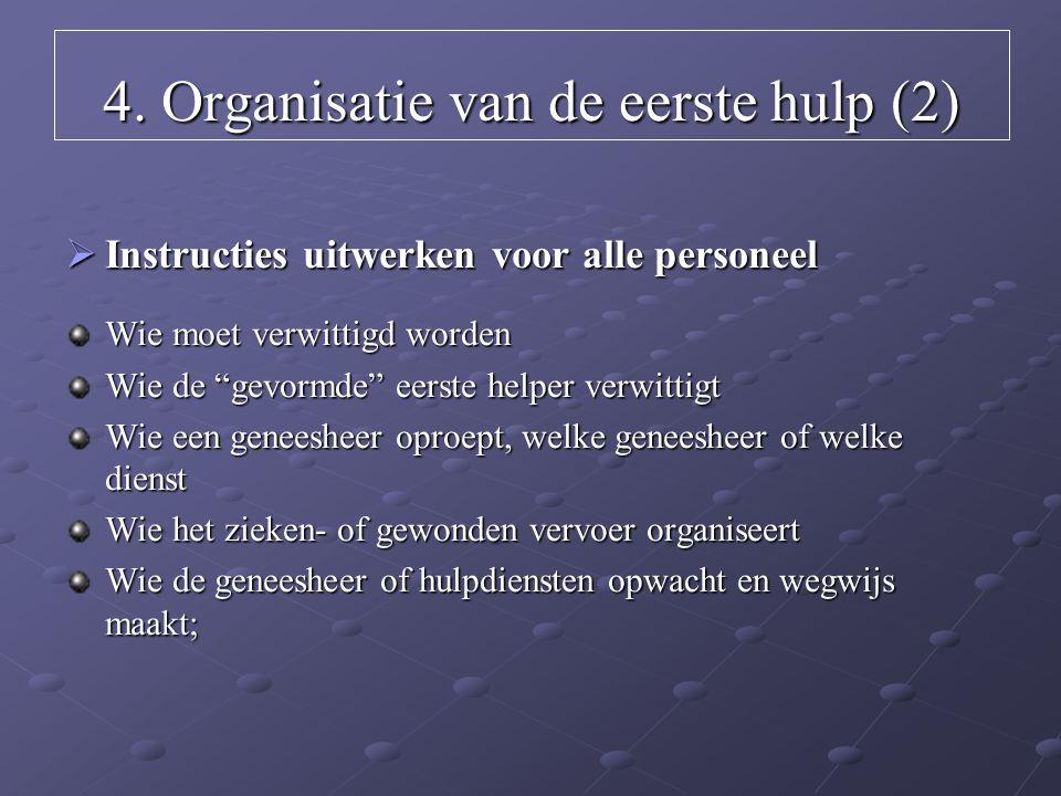 """4. Organisatie van de eerste hulp (2)  Instructies uitwerken voor alle personeel Wie moet verwittigd worden Wie de """"gevormde"""" eerste helper verwittig"""