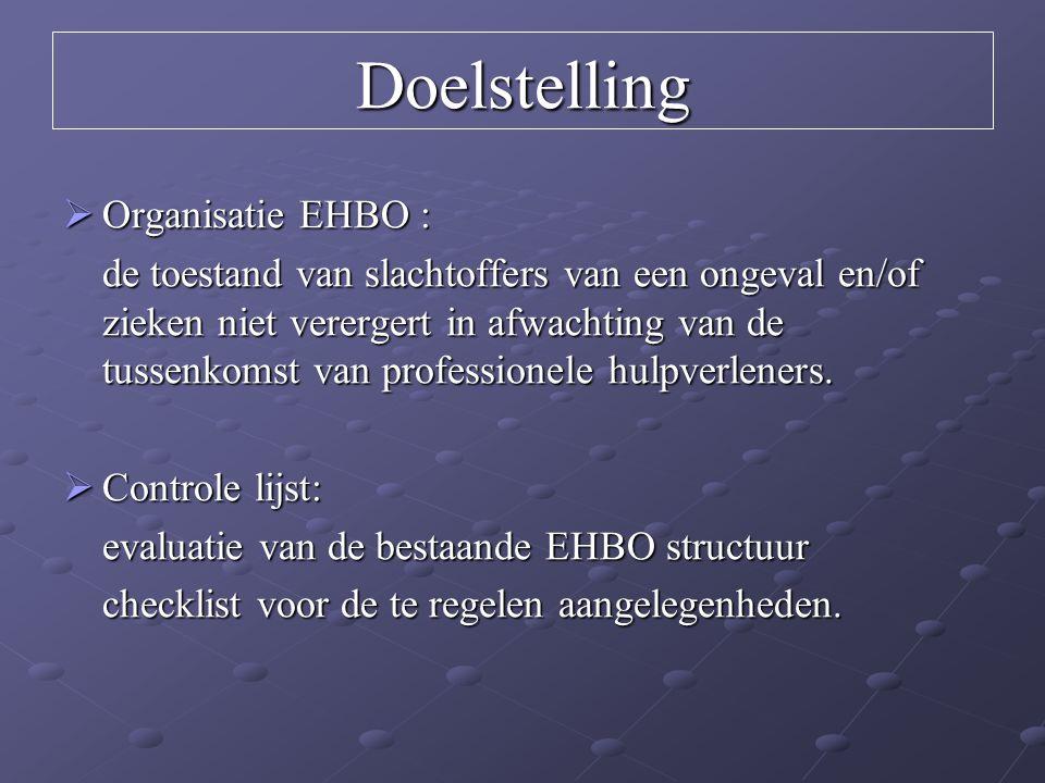 Doelstelling  Organisatie EHBO : de toestand van slachtoffers van een ongeval en/of zieken niet verergert in afwachting van de tussenkomst van profes