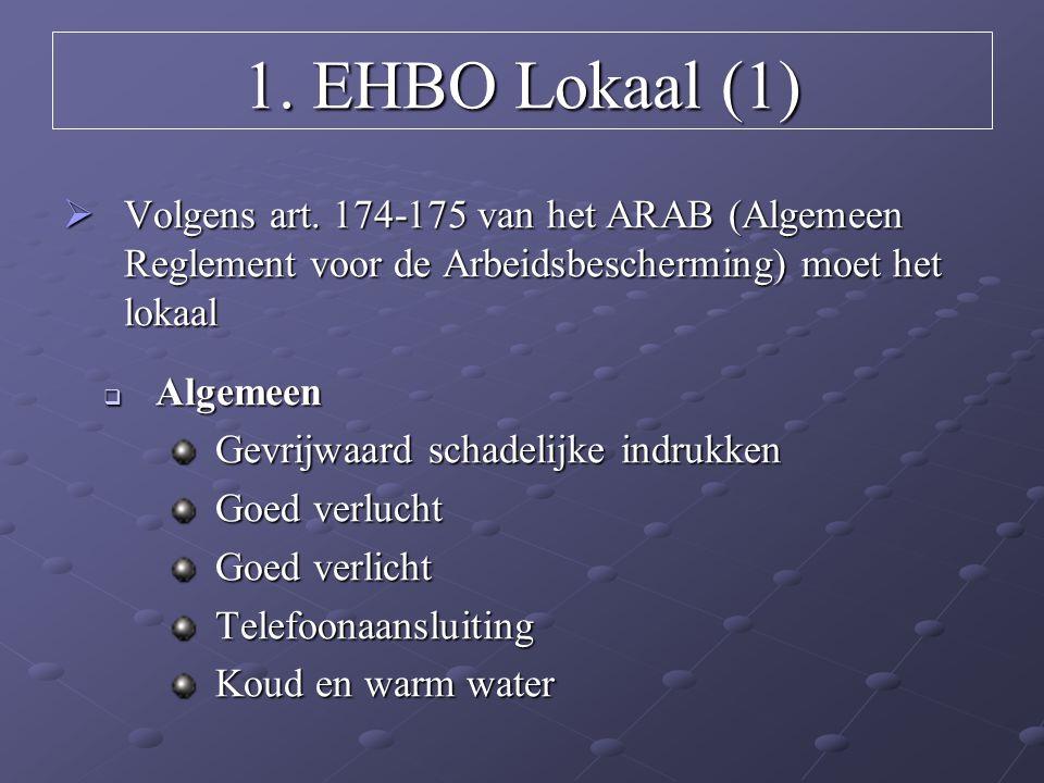 1. EHBO Lokaal (1)  Volgens art. 174-175 van het ARAB (Algemeen Reglement voor de Arbeidsbescherming) moet het lokaal  Algemeen Gevrijwaard schadeli