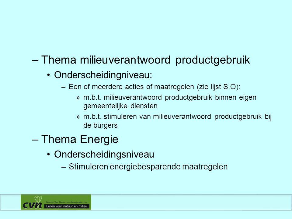 –Thema milieuverantwoord productgebruik Onderscheidingniveau: –Een of meerdere acties of maatregelen (zie lijst S.O): »m.b.t.
