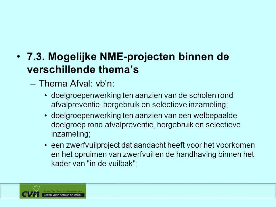 7.3. Mogelijke NME-projecten binnen de verschillende thema's –Thema Afval: vb'n: doelgroepenwerking ten aanzien van de scholen rond afvalpreventie, he