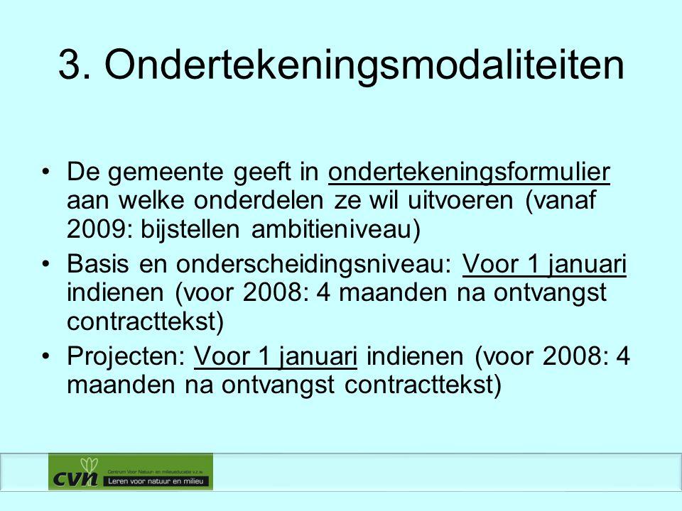 3. Ondertekeningsmodaliteiten De gemeente geeft in ondertekeningsformulier aan welke onderdelen ze wil uitvoeren (vanaf 2009: bijstellen ambitieniveau