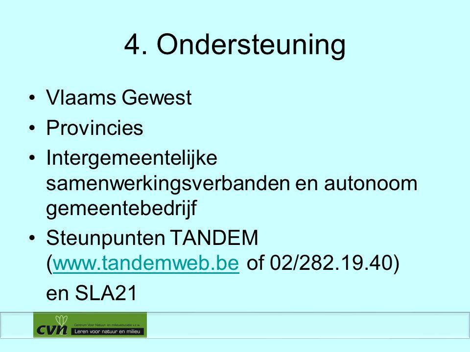 4. Ondersteuning Vlaams Gewest Provincies Intergemeentelijke samenwerkingsverbanden en autonoom gemeentebedrijf Steunpunten TANDEM (www.tandemweb.be o