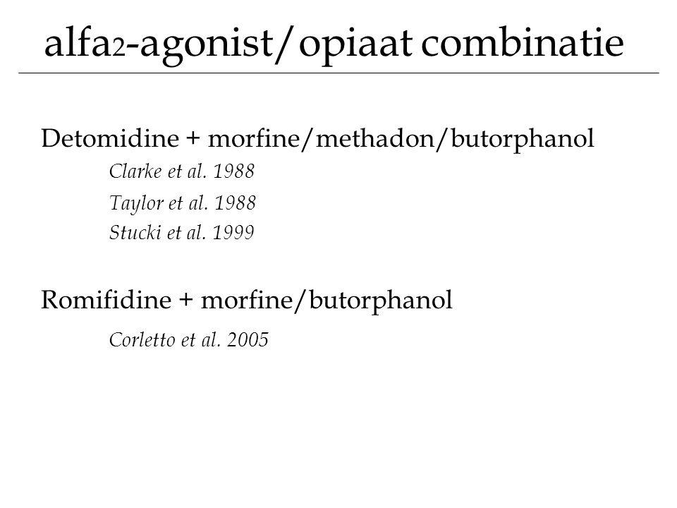 alfa 2 -agonist/opiaat combinatie Detomidine + morfine/methadon/butorphanol Clarke et al. 1988 Taylor et al. 1988 Stucki et al. 1999 Romifidine + morf