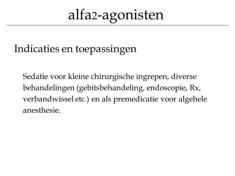 alfa 2 -agonisten Indicaties en toepassingen Sedatie voor kleine chirurgische ingrepen, diverse behandelingen (gebitsbehandeling, endoscopie, Rx, verb