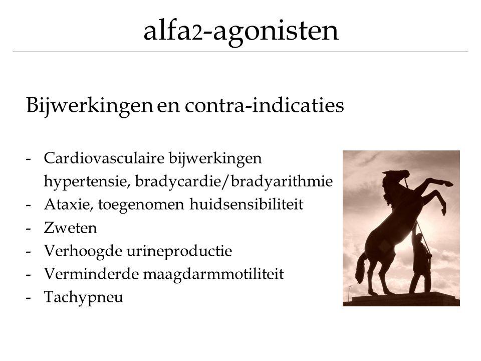 alfa 2 -agonisten Bijwerkingen en contra-indicaties -Cardiovasculaire bijwerkingen hypertensie, bradycardie/bradyarithmie -Ataxie, toegenomen huidsens