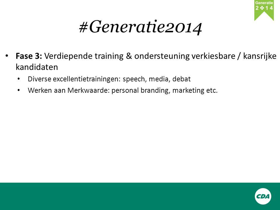 #Generatie2014 Fase 3: Verdiepende training & ondersteuning verkiesbare / kansrijke kandidaten Diverse excellentietrainingen: speech, media, debat Werken aan Merkwaarde: personal branding, marketing etc.