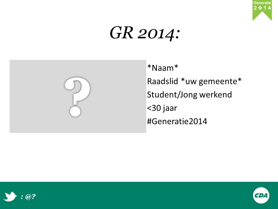 GR 2014: *Naam* Raadslid *uw gemeente* Student/Jong werkend <30 jaar #Generatie2014 : @