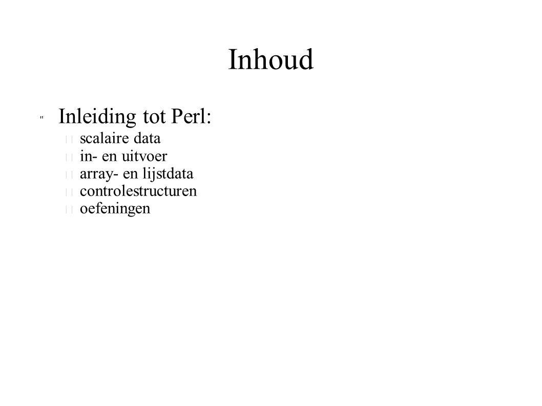 Inhoud Inleiding tot Perl: – scalaire data – in- en uitvoer – array- en lijstdata – controlestructuren – oefeningen