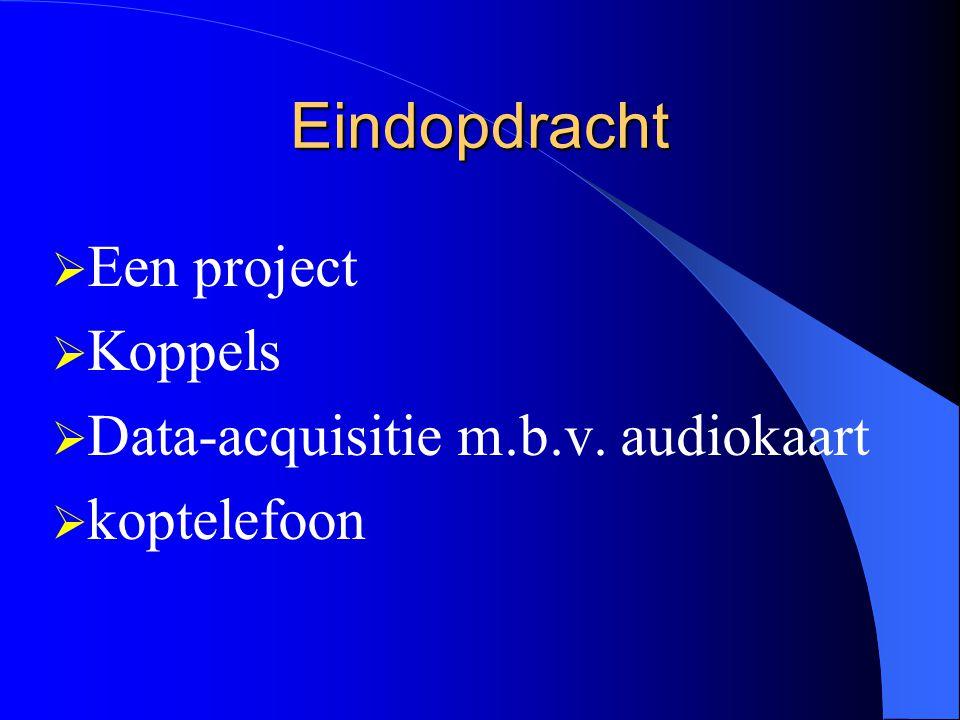 Eindopdracht  Een project  Koppels  Data-acquisitie m.b.v. audiokaart  koptelefoon