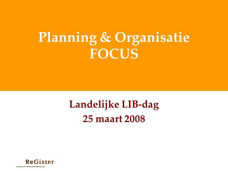 Planning & Organisatie FOCUS Landelijke LIB-dag 25 maart 2008