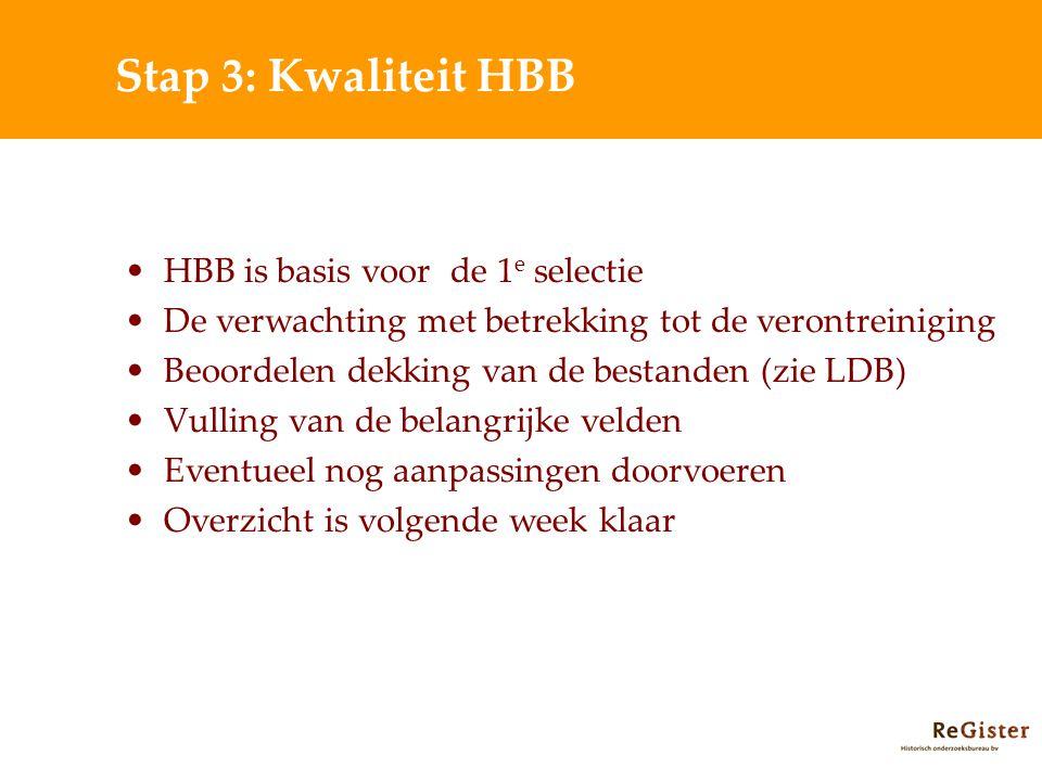 Stap 3: Kwaliteit HBB HBB is basis voor de 1 e selectie De verwachting met betrekking tot de verontreiniging Beoordelen dekking van de bestanden (zie LDB) Vulling van de belangrijke velden Eventueel nog aanpassingen doorvoeren Overzicht is volgende week klaar