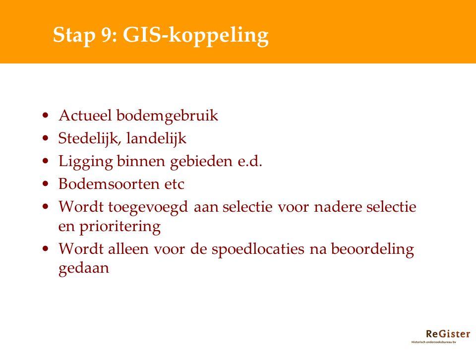 Stap 9: GIS-koppeling Actueel bodemgebruik Stedelijk, landelijk Ligging binnen gebieden e.d.