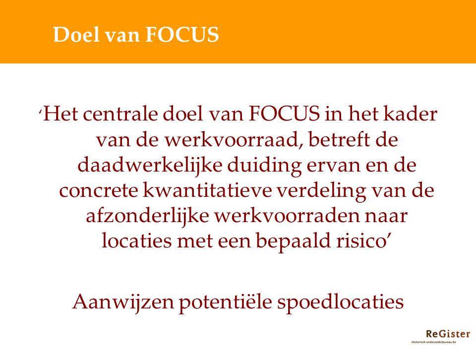 Doel van FOCUS ' Het centrale doel van FOCUS in het kader van de werkvoorraad, betreft de daadwerkelijke duiding ervan en de concrete kwantitatieve verdeling van de afzonderlijke werkvoorraden naar locaties met een bepaald risico' Aanwijzen potentiële spoedlocaties
