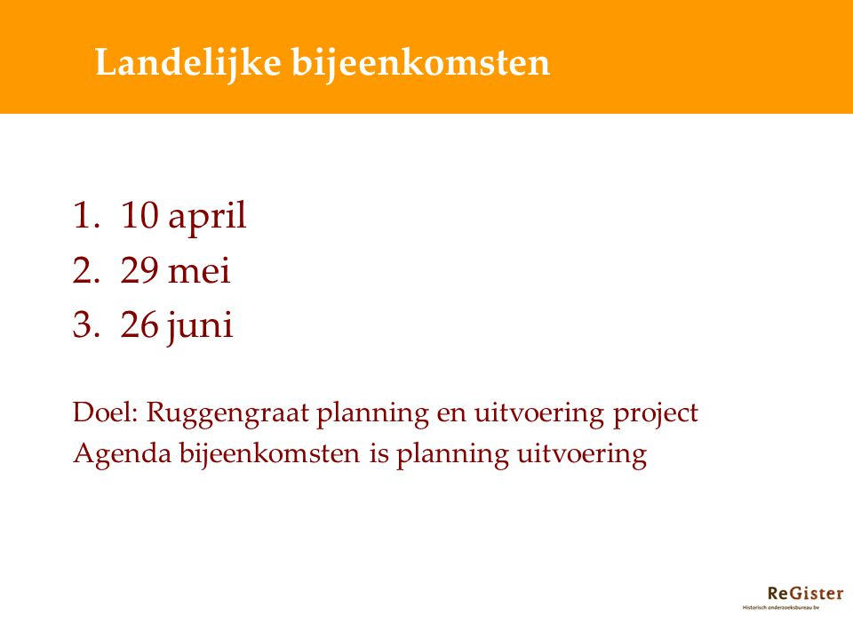 1.10 april 2.29 mei 3.26 juni Doel: Ruggengraat planning en uitvoering project Agenda bijeenkomsten is planning uitvoering