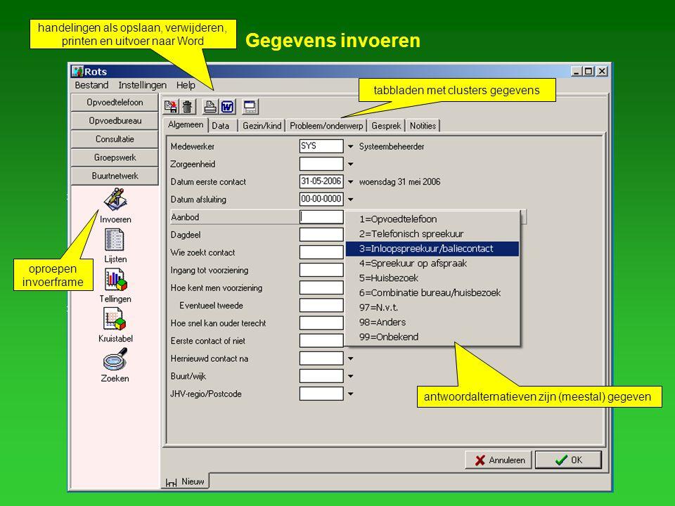 Gegevens invoeren oproepen invoerframe tabbladen met clusters gegevens antwoordalternatieven zijn (meestal) gegeven handelingen als opslaan, verwijderen, printen en uitvoer naar Word