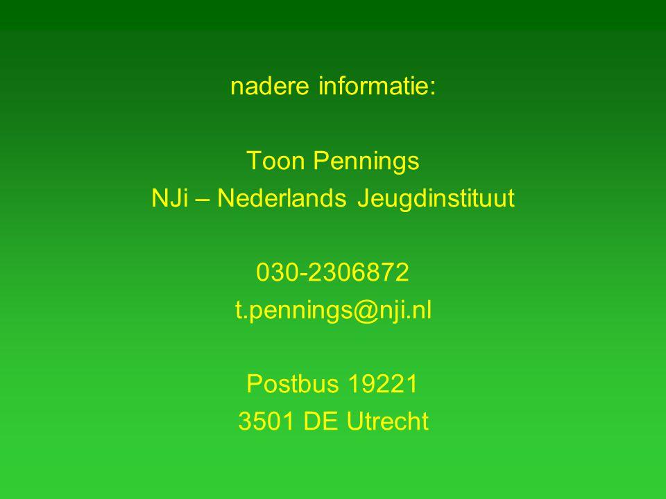 nadere informatie: Toon Pennings NJi – Nederlands Jeugdinstituut 030-2306872 t.pennings@nji.nl Postbus 19221 3501 DE Utrecht