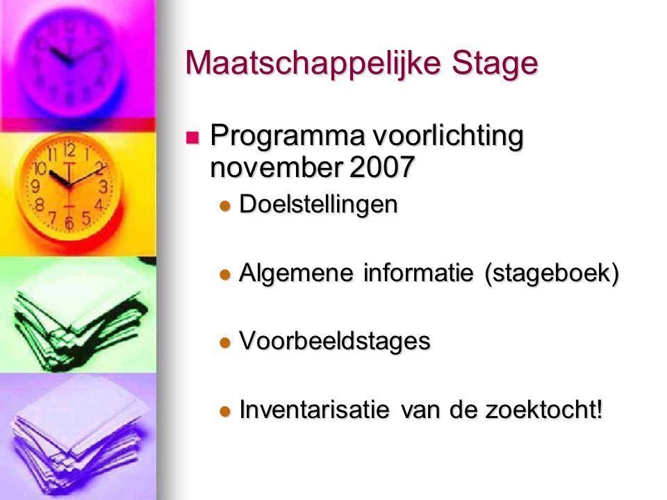 Maatschappelijke Stage Programma voorlichting november 2007 Programma voorlichting november 2007 Doelstellingen Doelstellingen Algemene informatie (st