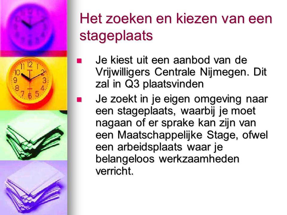 Het zoeken en kiezen van een stageplaats Je kiest uit een aanbod van de Vrijwilligers Centrale Nijmegen. Dit zal in Q3 plaatsvinden Je kiest uit een a